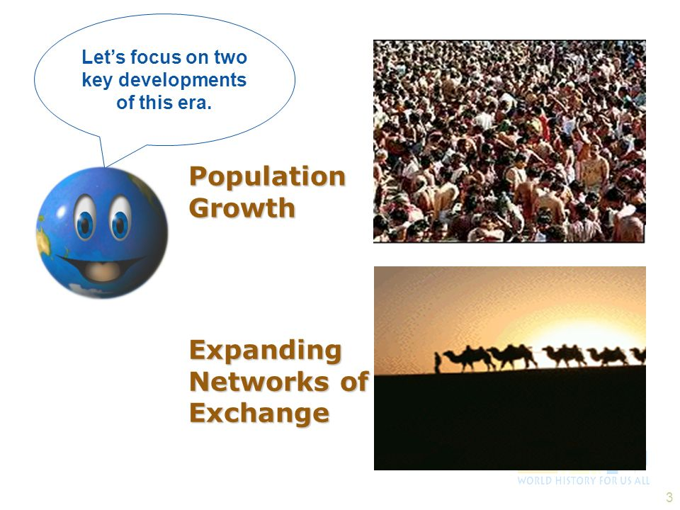 3 Population Growth Population Growth Expanding Networks of Exchange Lets focus on two key developments of this era.