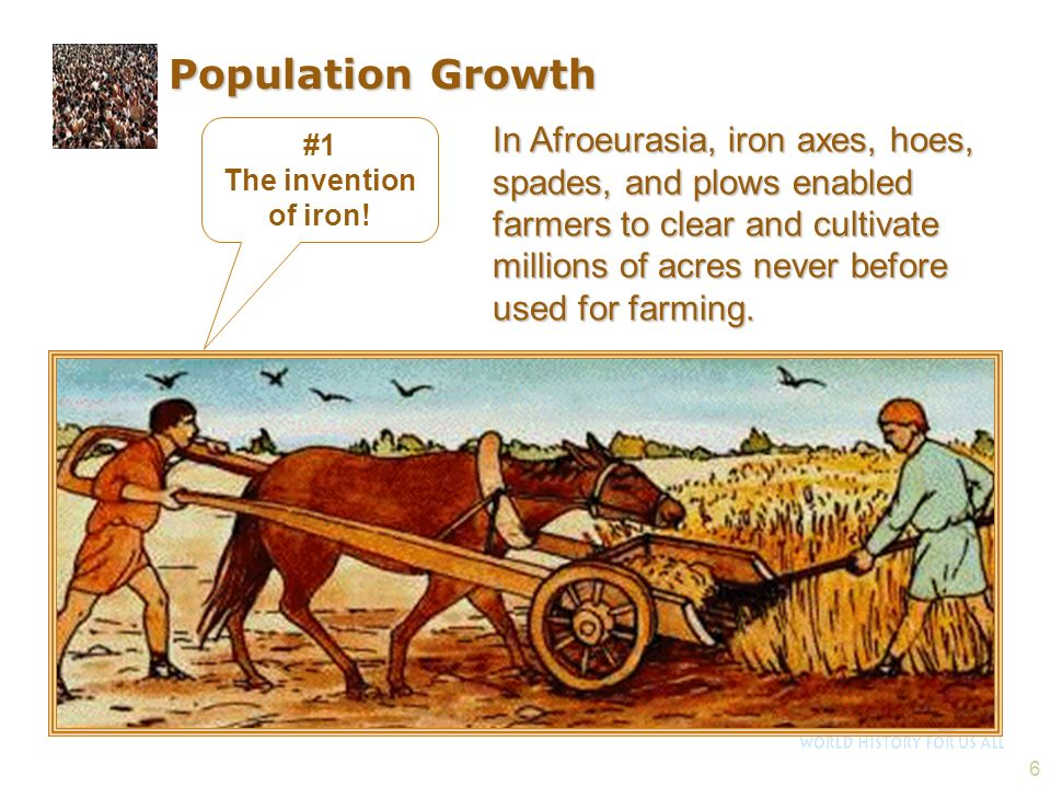 6 In Afroeurasia, iron axes, hoes, spades, and plows enabled farmers to clear and cultivate millions of acres never before used for farming. #1 The in