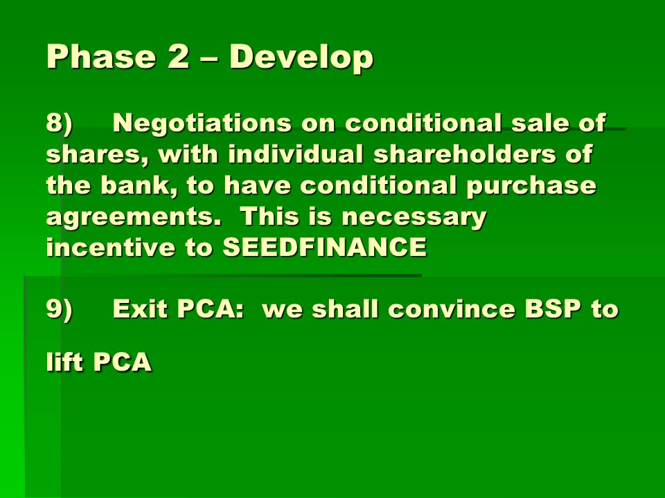 Phase 2 – Develop 8)Negotiations on conditional sale of shares, with individual shareholders of the bank, to have conditional purchase agreements. Thi