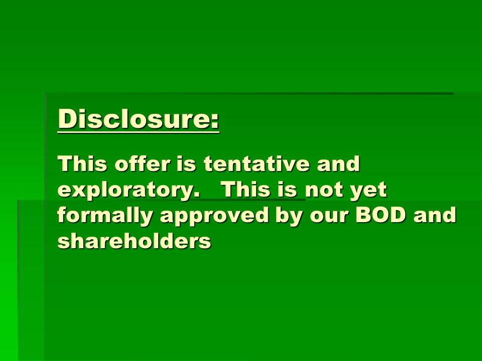 Disclosure: This offer is tentative and exploratory.