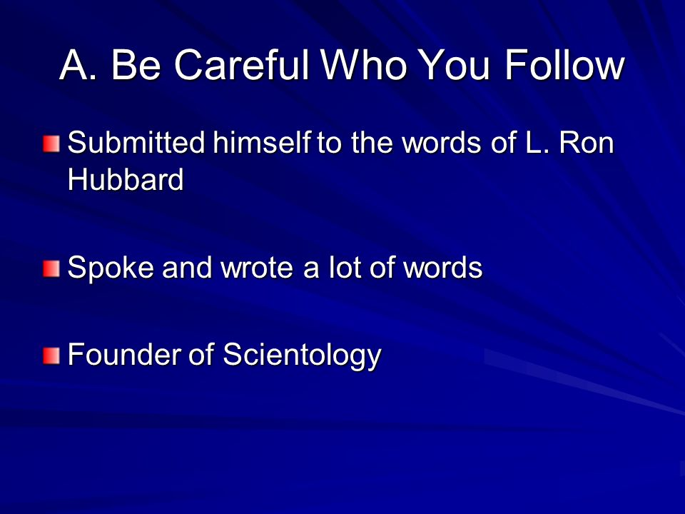 A. Be Careful Who You Follow Submitted himself to the words of L.
