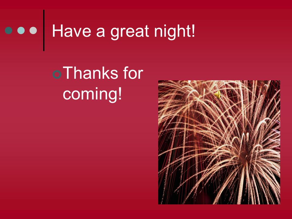 Have a great night! Thanks for coming!