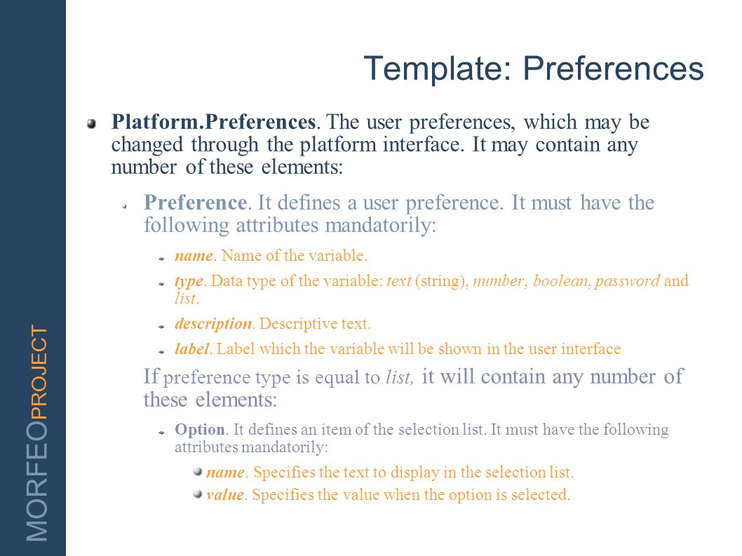 MORFEO PROJECT Template: Preferences Platform.Preferences. The user preferences, which may be changed through the platform interface. It may contain a