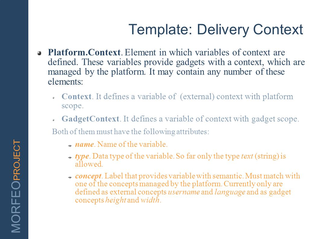 MORFEO PROJECT Template: Delivery Context Platform.Context. Element in which variables of context are defined. These variables provide gadgets with a
