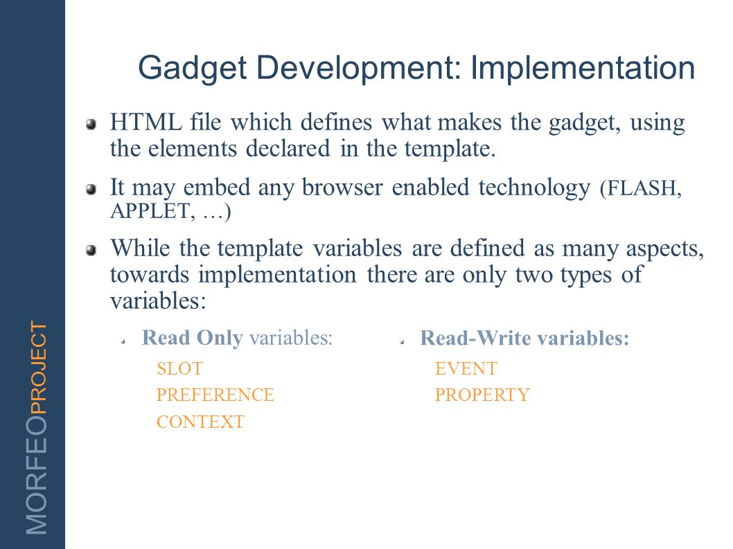 MORFEO PROJECT Gadget Development: Implementation HTML file which defines what makes the gadget, using the elements declared in the template. It may e