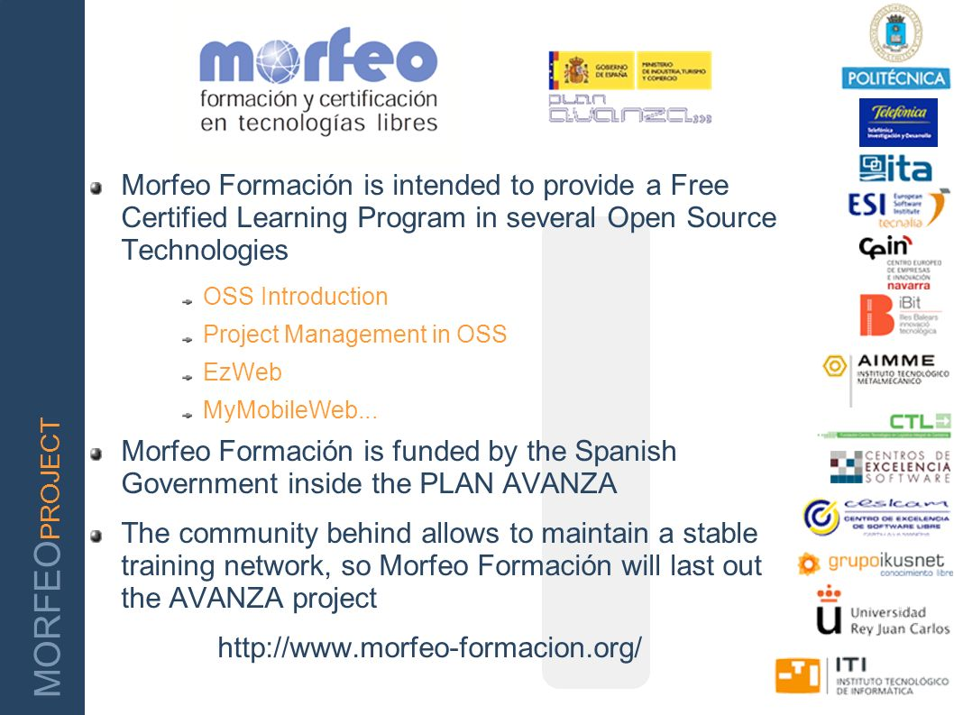 MORFEO PROJECT Morfeo Formación is intended to provide a Free Certified Learning Program in several Open Source Technologies OSS Introduction Project