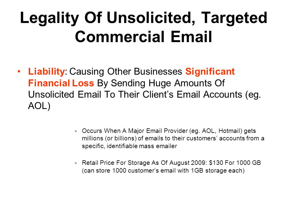 Legality Of Unsolicited, Targeted Commercial Email Liability: Causing Other Businesses Significant Financial Loss By Sending Huge Amounts Of Unsolicited Email To Their Clients Email Accounts (eg.