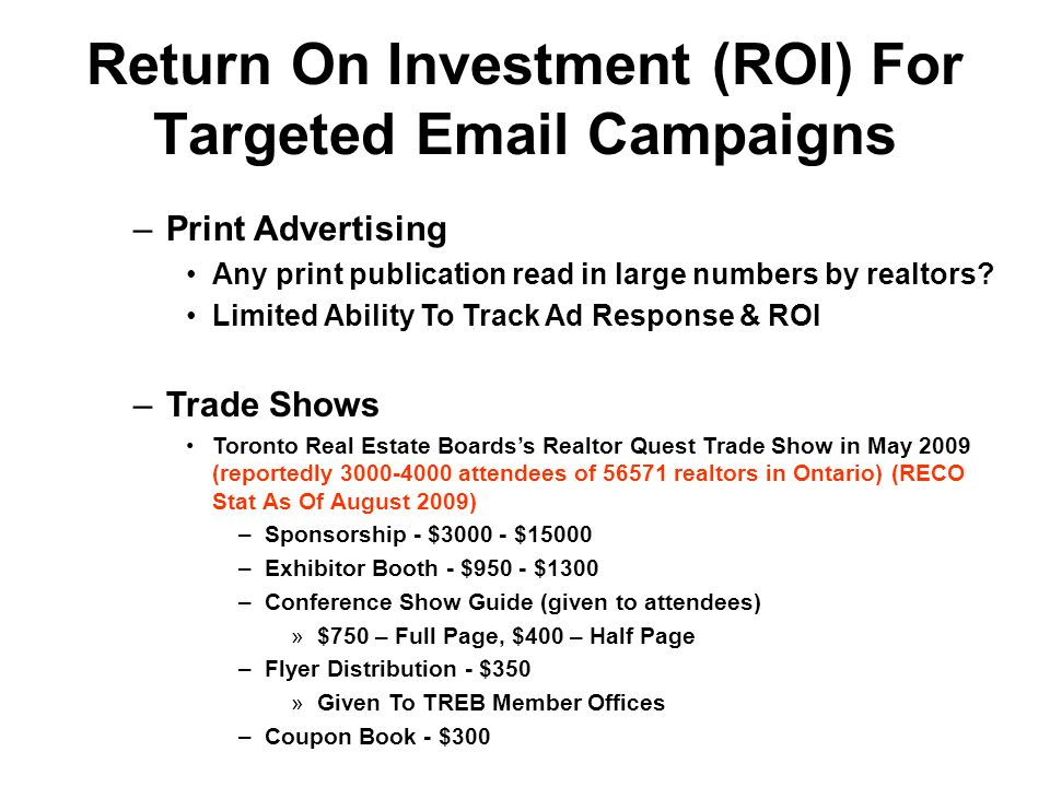 Return On Investment (ROI) For Targeted Email Campaigns –Print Advertising Any print publication read in large numbers by realtors.