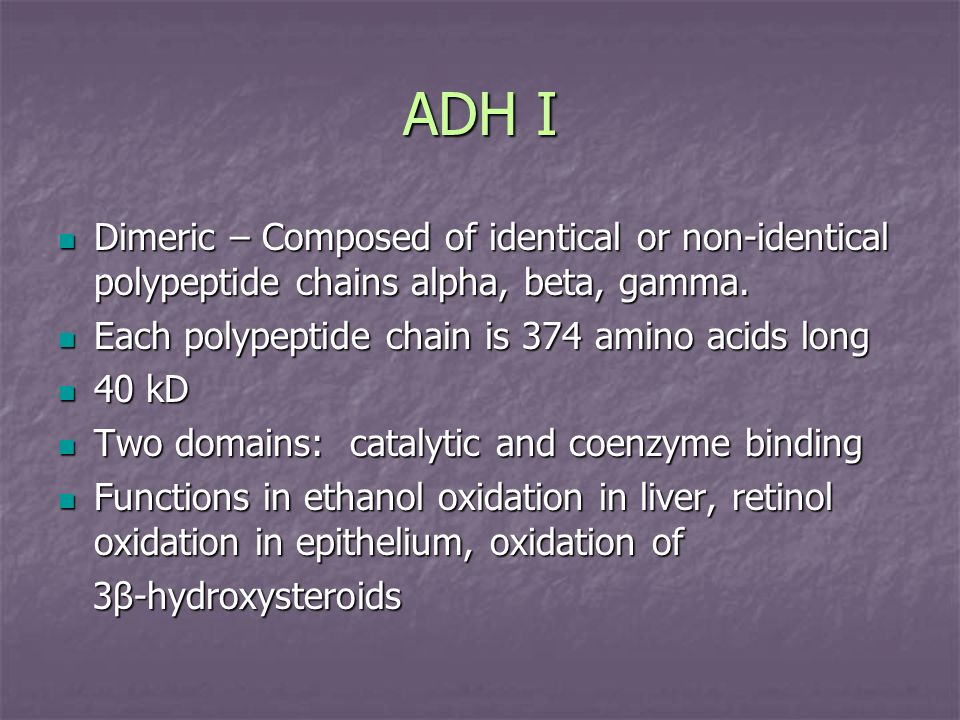 ADH I Dimeric – Composed of identical or non-identical polypeptide chains alpha, beta, gamma. Dimeric – Composed of identical or non-identical polypep