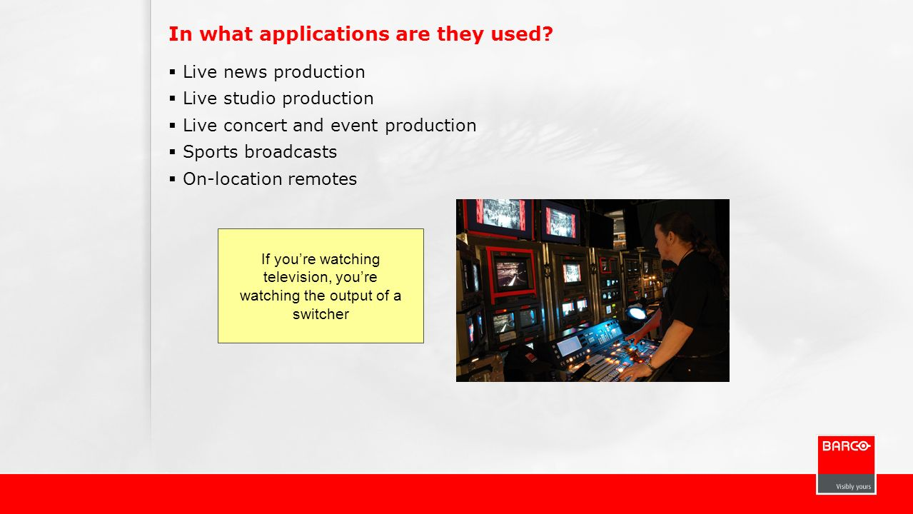 In what applications are they used? Live news production Live studio production Live concert and event production Sports broadcasts On-location remote