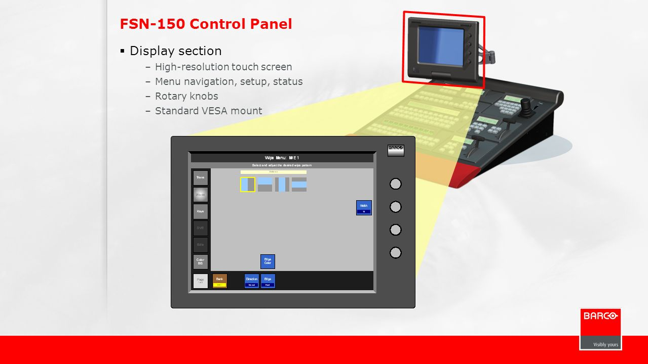 FSN-150 Control Panel Display section –High-resolution touch screen –Menu navigation, setup, status –Rotary knobs –Standard VESA mount