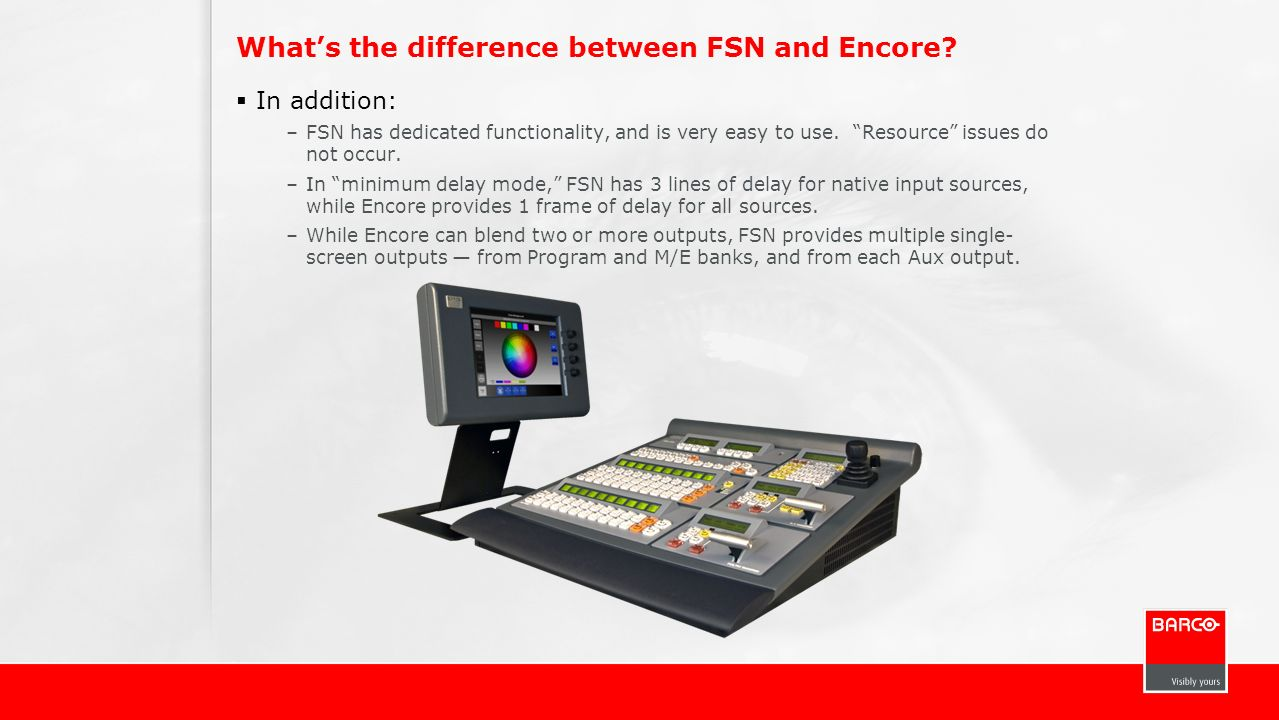 Whats the difference between FSN and Encore? In addition: –FSN has dedicated functionality, and is very easy to use. Resource issues do not occur. –In