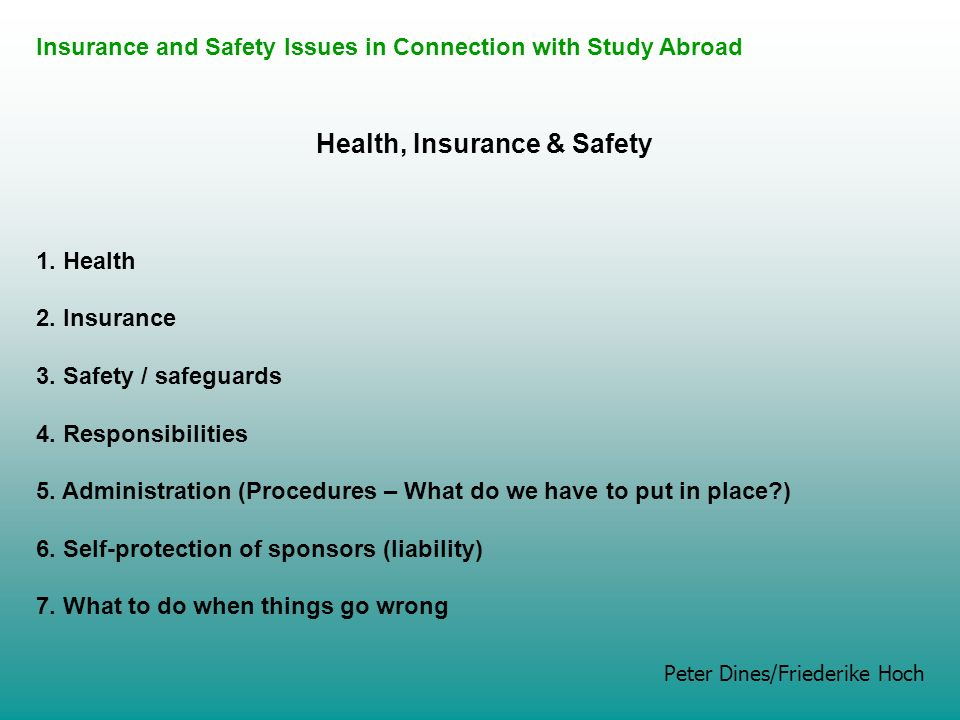 Health, Insurance & Safety 1. Health 2. Insurance 3. Safety / safeguards 4. Responsibilities 5. Administration (Procedures – What do we have to put in