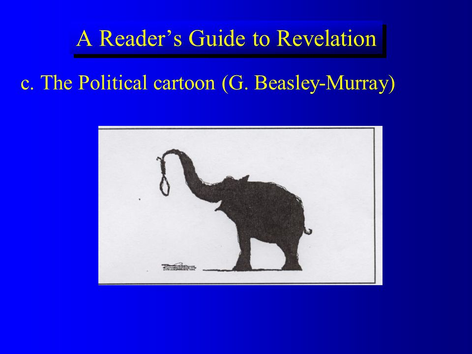 A Readers Guide to Revelation c. The Political cartoon (G. Beasley-Murray)