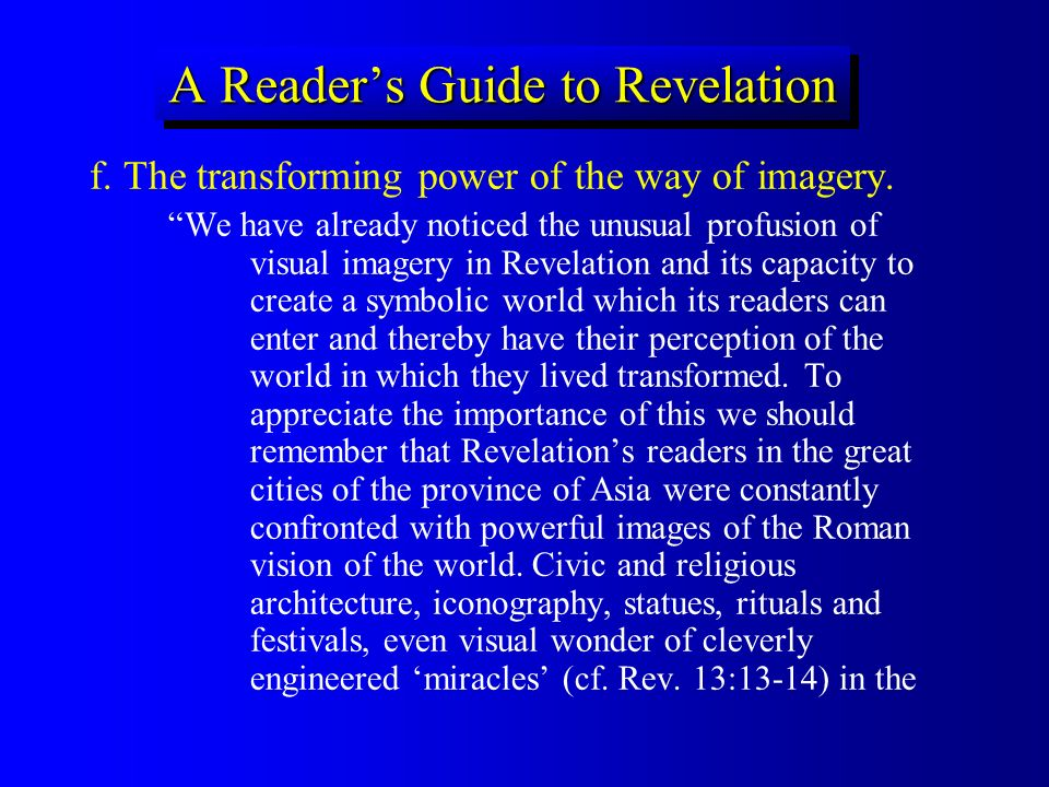 A Readers Guide to Revelation f. The transforming power of the way of imagery. We have already noticed the unusual profusion of visual imagery in Reve