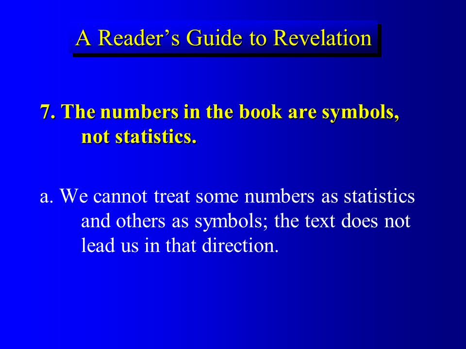 A Readers Guide to Revelation 7. The numbers in the book are symbols, not statistics. a. We cannot treat some numbers as statistics and others as symb