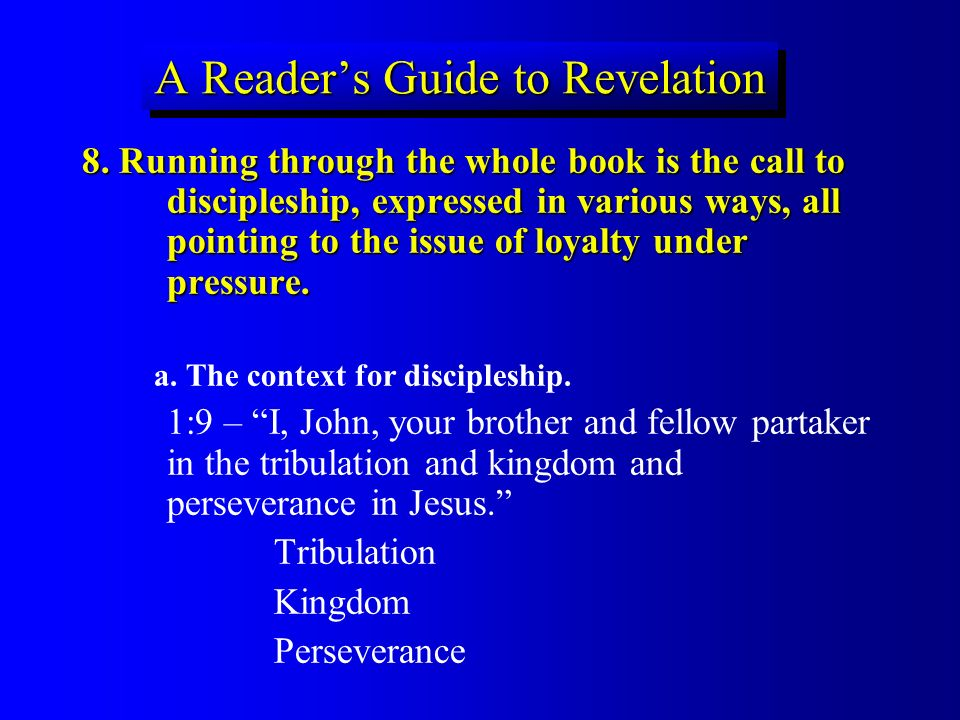 A Readers Guide to Revelation 8. Running through the whole book is the call to discipleship, expressed in various ways, all pointing to the issue of l