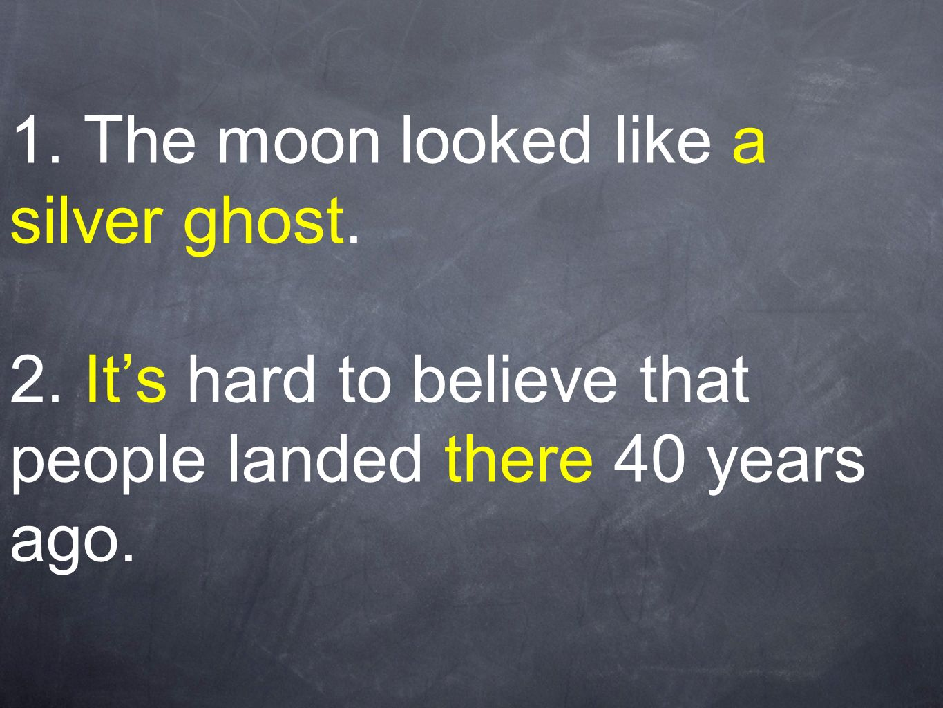 1. The moon looked like a silver ghost. 2. Its hard to believe that people landed there 40 years ago.