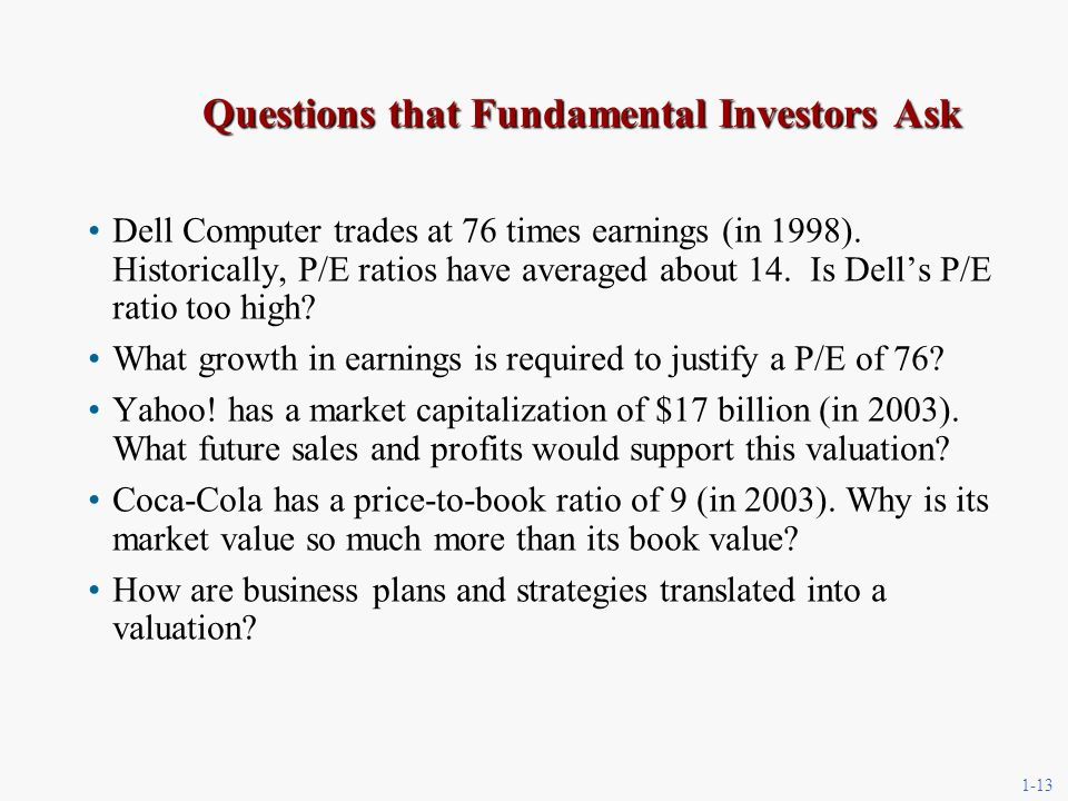 1-13 Questions that Fundamental Investors Ask Dell Computer trades at 76 times earnings (in 1998).
