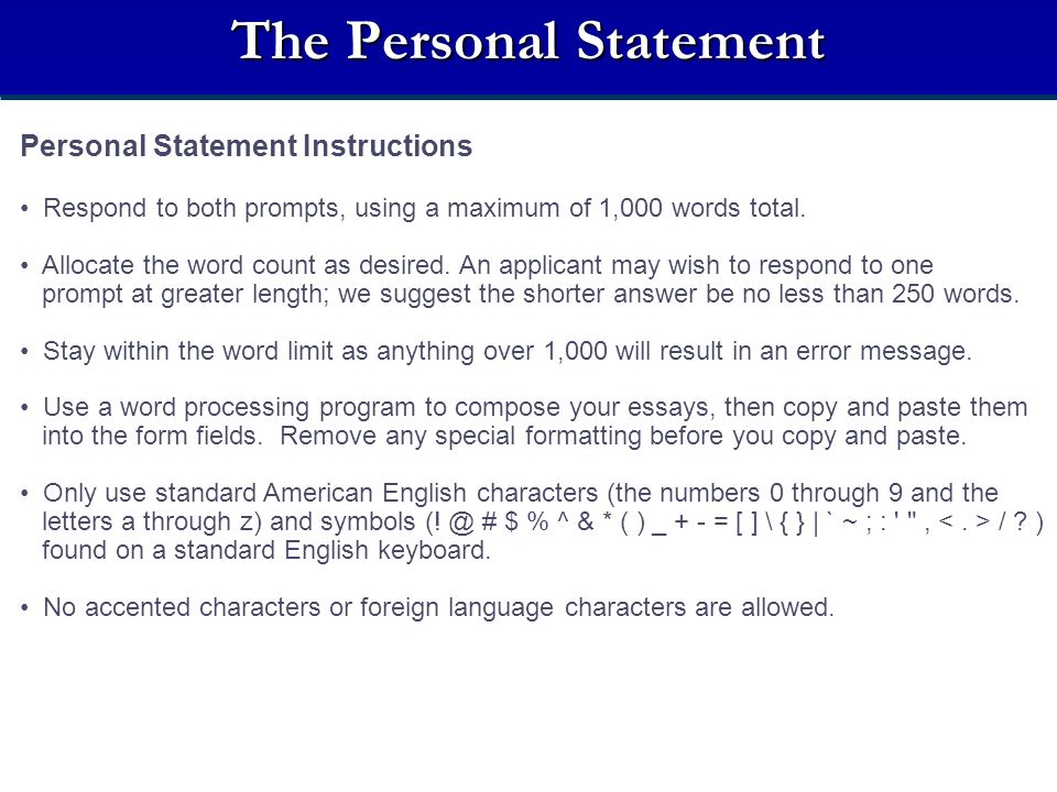 Personal Statement Instructions Respond to both prompts, using a maximum of 1,000 words total. Allocate the word count as desired. An applicant may wi