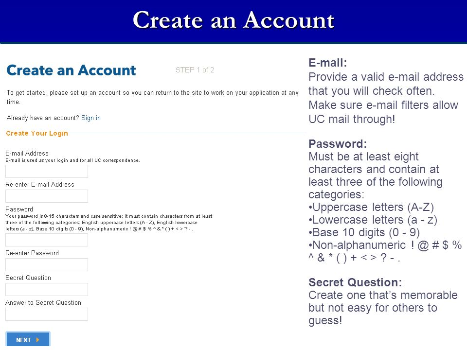 Create an Account E-mail: Provide a valid e-mail address that you will check often. Make sure e-mail filters allow UC mail through! Password: Must be