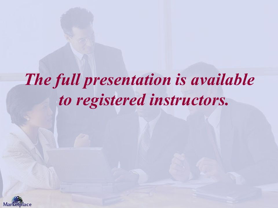 Copyright 2006 Ernest R. Cadotte The full presentation is available to registered instructors.