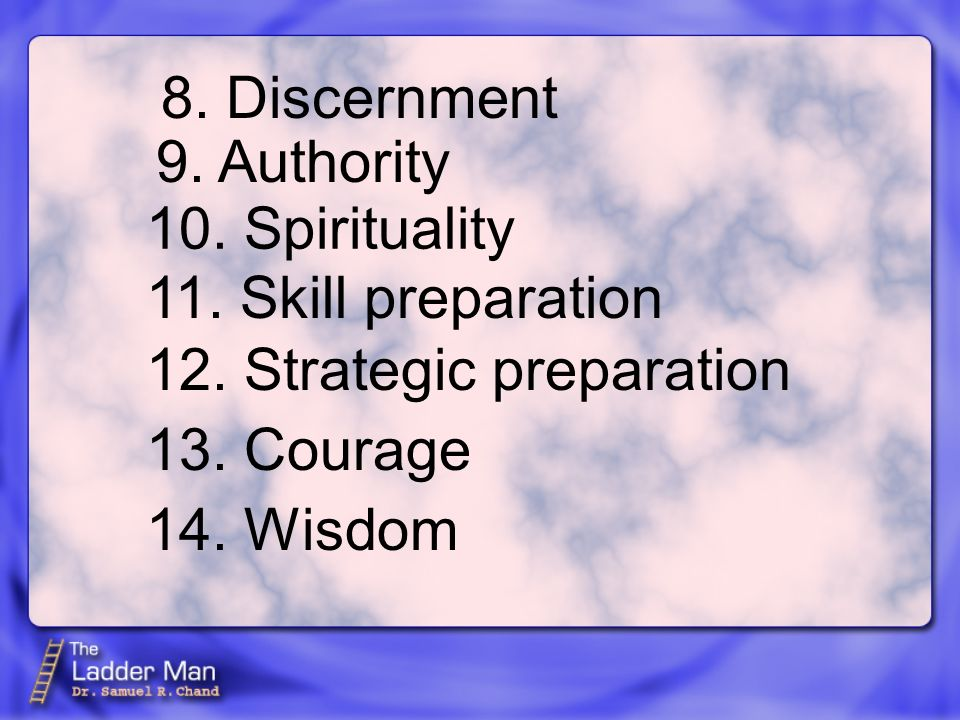 8. Discernment 9. Authority 10. Spirituality 11.