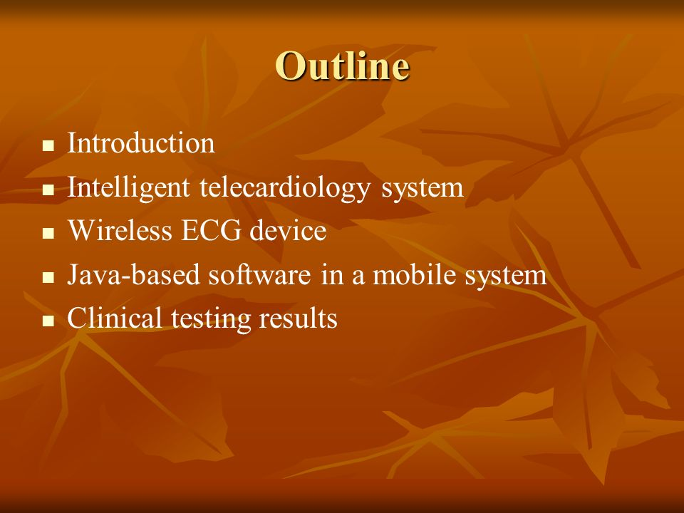 Outline Introduction Intelligent telecardiology system Wireless ECG device Java-based software in a mobile system Clinical testing results