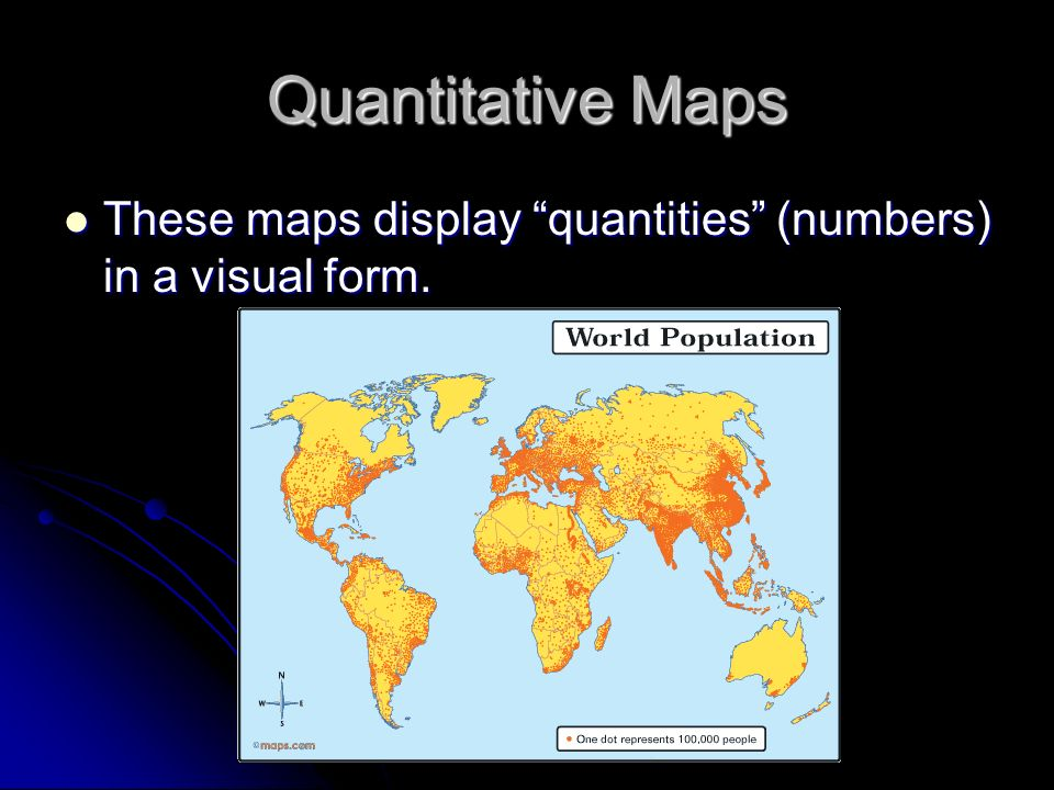 Quantitative Maps These maps display quantities (numbers) in a visual form. These maps display quantities (numbers) in a visual form.