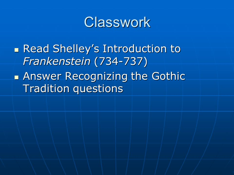 Classwork Read Shelleys Introduction to Frankenstein (734-737) Read Shelleys Introduction to Frankenstein (734-737) Answer Recognizing the Gothic Trad