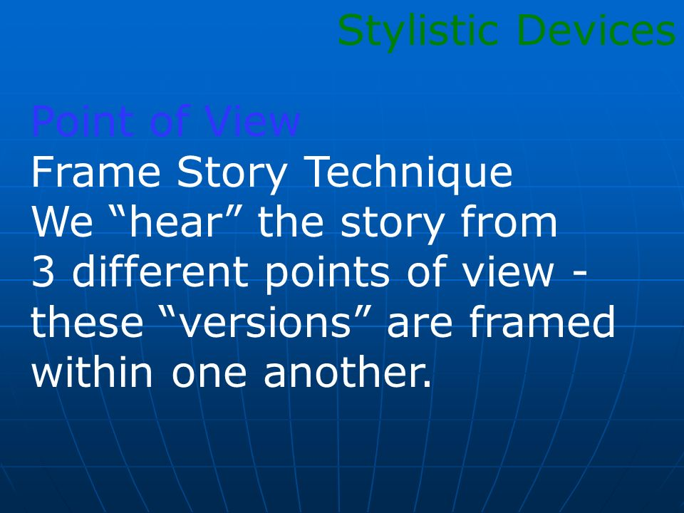 Point of View Frame Story Technique We hear the story from 3 different points of view - these versions are framed within one another. Stylistic Device