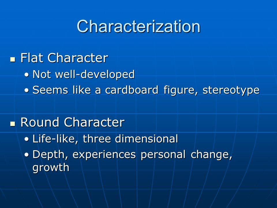 Characterization Flat Character Flat Character Not well-developedNot well-developed Seems like a cardboard figure, stereotypeSeems like a cardboard fi