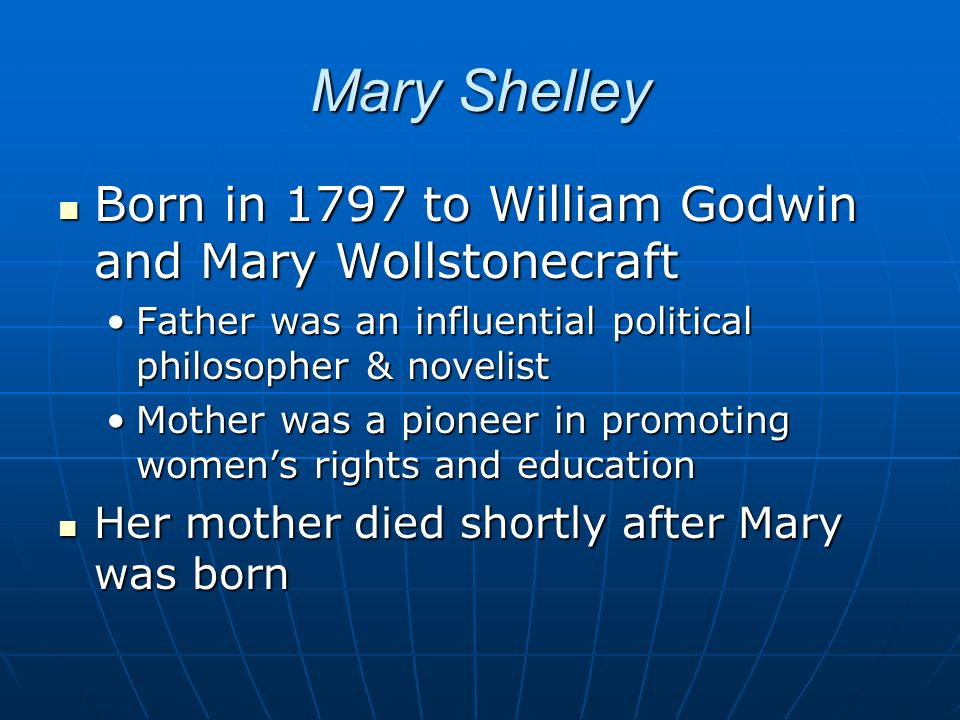 Mary Shelley Received no formal education Received no formal education Married (scandal!) Percy Bysshe Shelley in 1816 Married (scandal!) Percy Bysshe Shelley in 1816 romantic beyond romanceromantic beyond romance Frankenstein was published in 1818 Frankenstein was published in 1818 She died in 1851 She died in 1851
