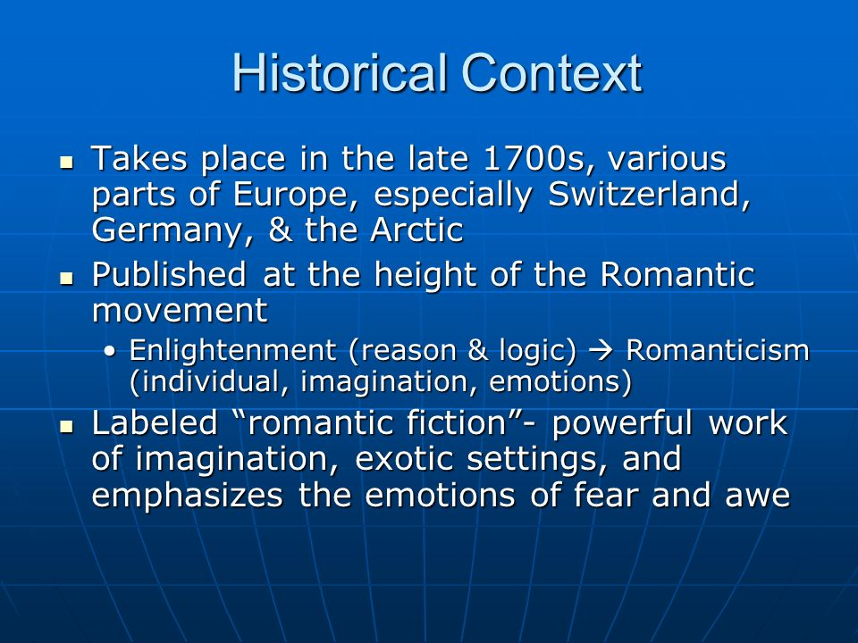 Historical Context Takes place in the late 1700s, various parts of Europe, especially Switzerland, Germany, & the Arctic Takes place in the late 1700s