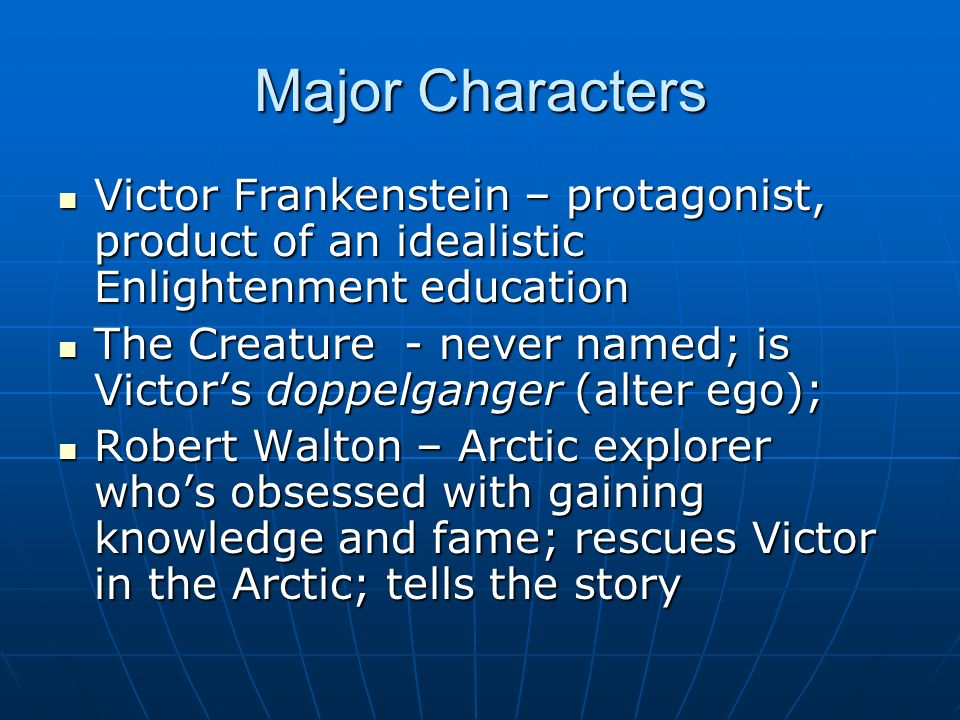 Major Characters Victor Frankenstein – protagonist, product of an idealistic Enlightenment education Victor Frankenstein – protagonist, product of an