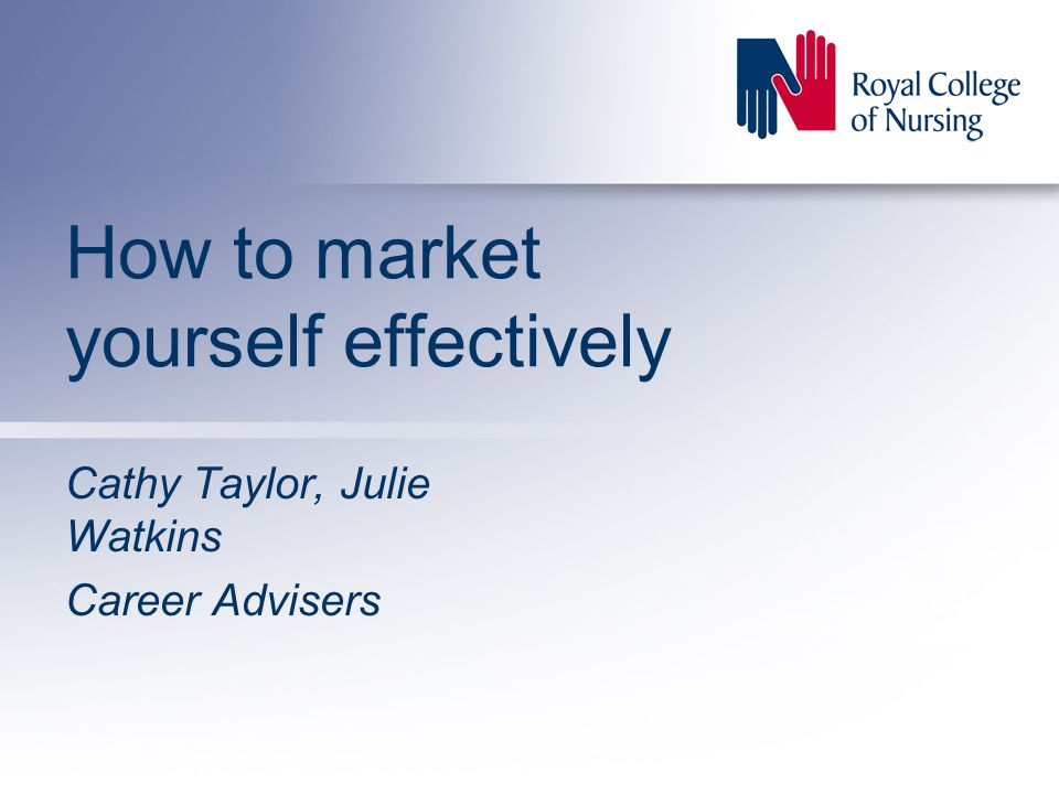 How to market yourself effectively Cathy Taylor, Julie Watkins Career Advisers