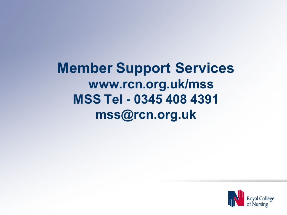 Member Support Services www.rcn.org.uk/mss MSS Tel - 0345 408 4391 mss@rcn.org.uk