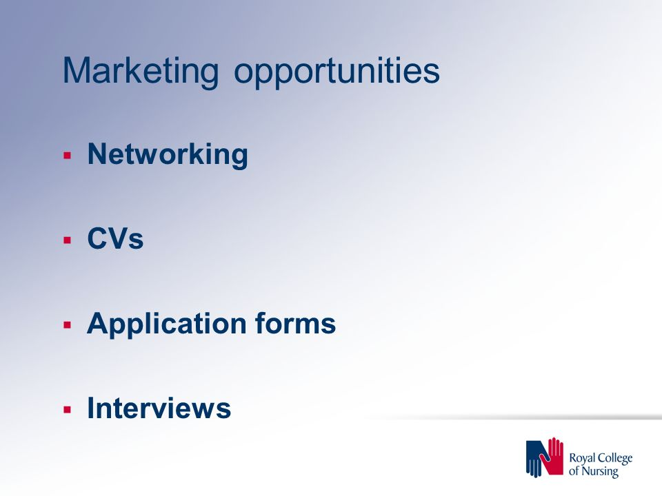 Marketing opportunities Networking CVs Application forms Interviews