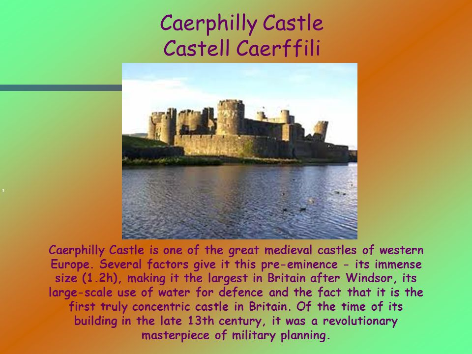 Caerphilly Castle Castell Caerffili 1 Caerphilly Castle is one of the great medieval castles of western Europe.