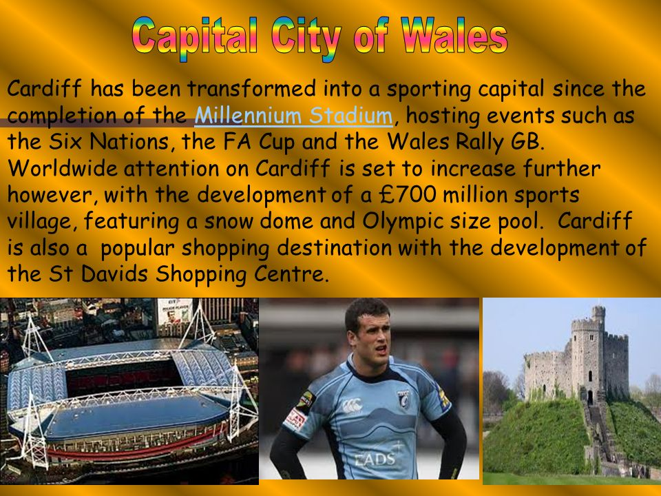 Cardiff has been transformed into a sporting capital since the completion of the Millennium Stadium, hosting events such as the Six Nations, the FA Cup and the Wales Rally GB.