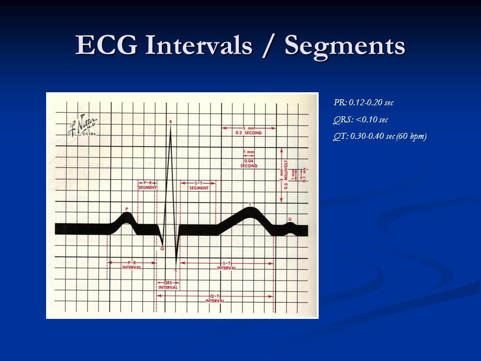 ECG Intervals / Segments PR: 0.12-0.20 sec QRS: <0.10 sec QT: 0.30-0.40 sec (60 bpm)