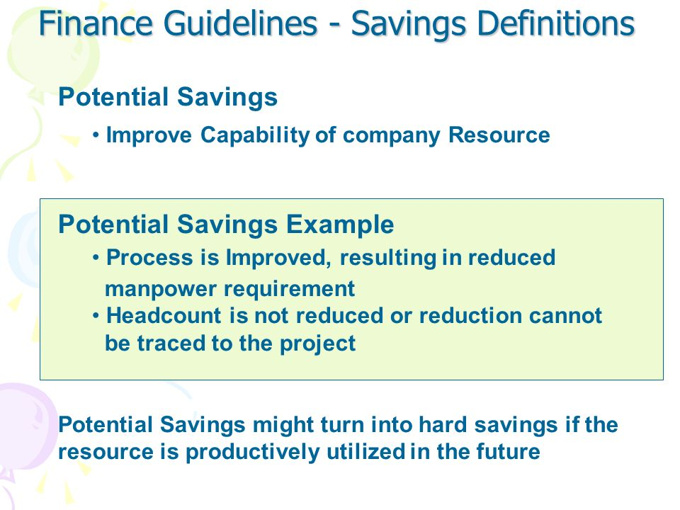 Savings opportunities which have been documented and validated, but require action before actual savings could be realized an example is capital equip