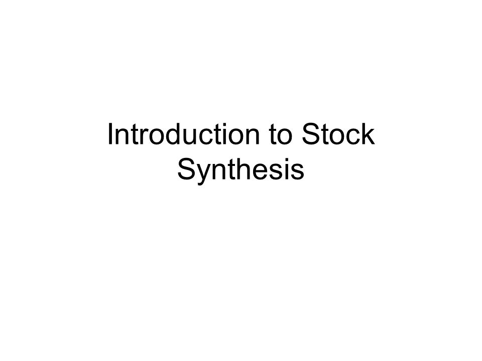 Introduction to Stock Synthesis