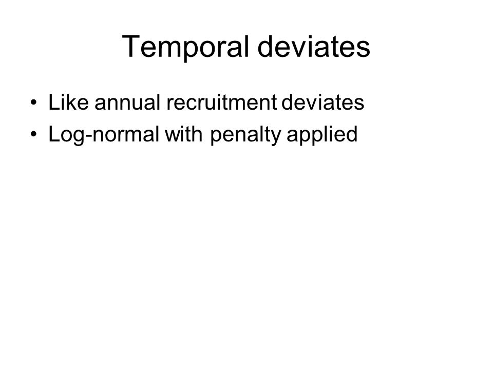 Temporal deviates Like annual recruitment deviates Log-normal with penalty applied