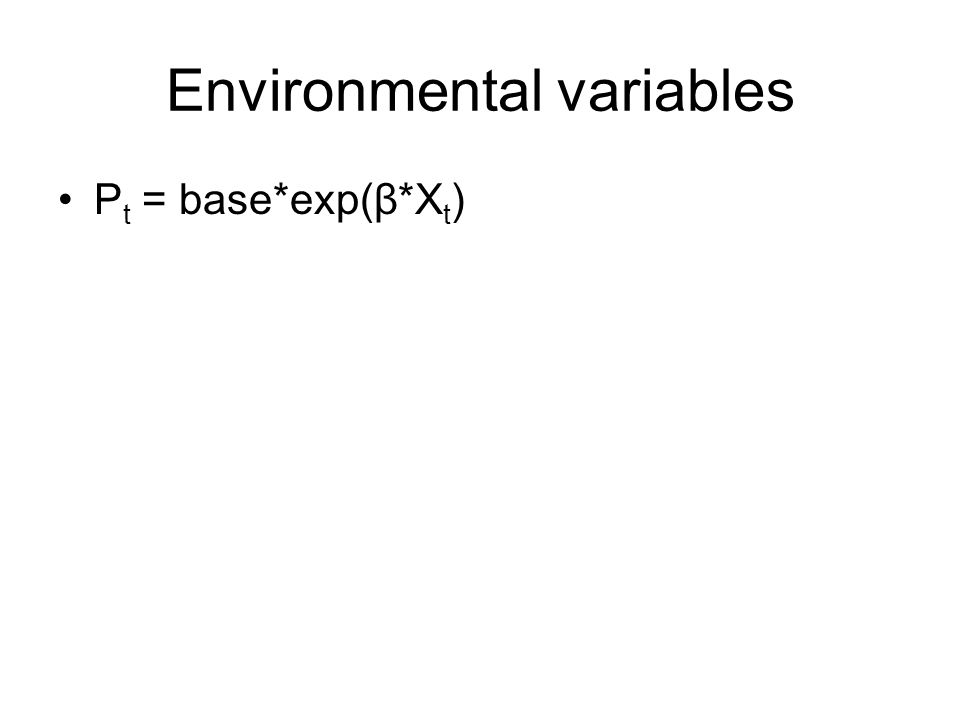 Environmental variables P t = base*exp(β*X t )