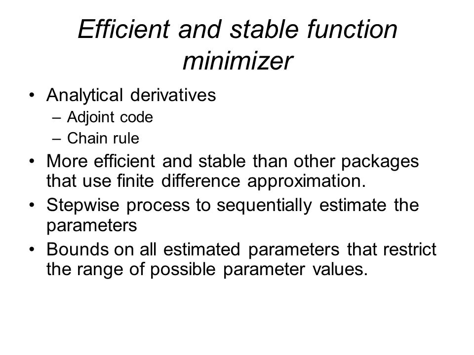 Efficient and stable function minimizer Analytical derivatives –Adjoint code –Chain rule More efficient and stable than other packages that use finite