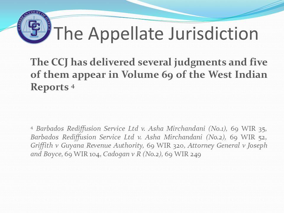 The Appellate Jurisdiction The CCJ has delivered several judgments and five of them appear in Volume 69 of the West Indian Reports 4 4 Barbados Rediff