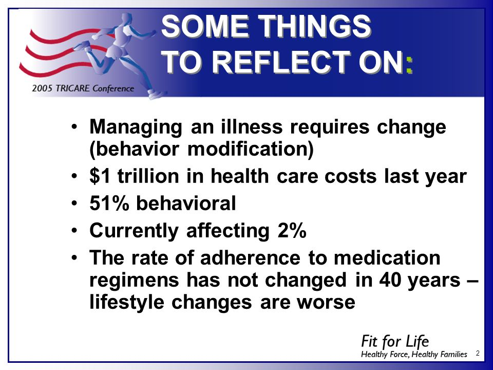 2 SOME THINGS TO REFLECT ON: Managing an illness requires change (behavior modification) $1 trillion in health care costs last year 51% behavioral Cur