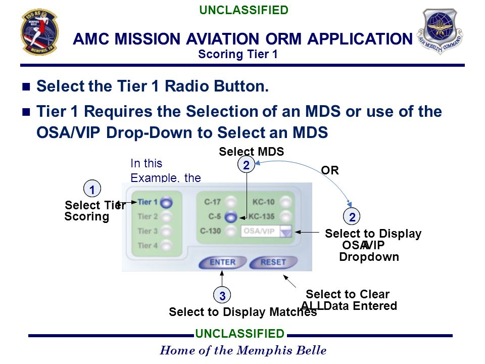 Home of the Memphis Belle UNCLASSIFIED AMC MISSION AVIATION ORM APPLICATION Scoring Tier 1 Select the Tier 1 Radio Button.