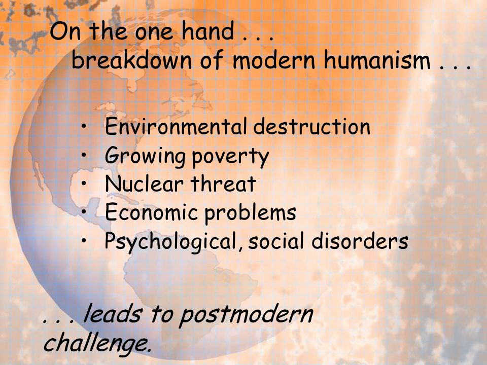 On the one hand... breakdown of modern humanism...